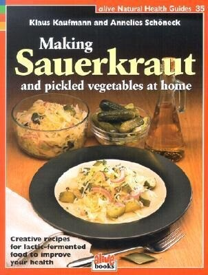 Making Sauerkraut and Pickled Vegetables at Home: Creative Recipes for Lactic-Fermented Food to Improve Your Health als Taschenbuch