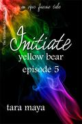 Initiate - Yellow Bear (Book 1-Episode 5)