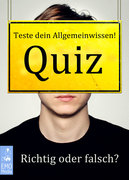 Quiz - Teste dein Allgemeinwissen! Richtig oder falsch? Quizfragen zum Anklicken. Kniffelige Rätsel, informative Antworten, unnützes Smalltalk-Wissen