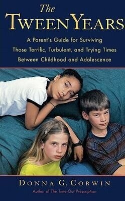 The Tween Years: A Parent's Guide for Surviving Those Terrific, Turbulent, and Trying Times als Taschenbuch