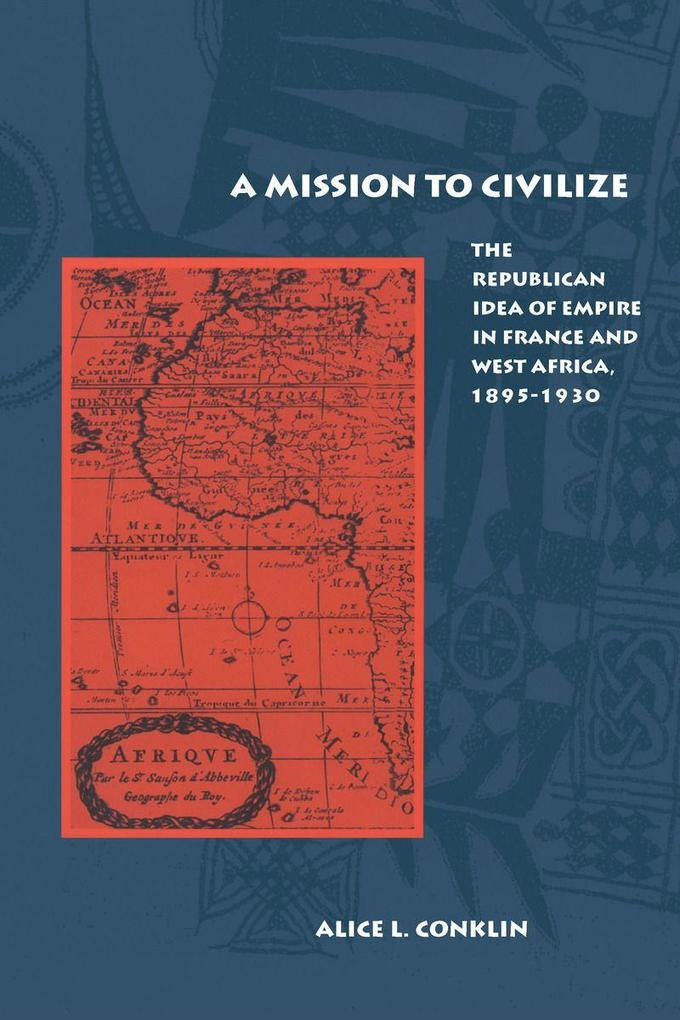 A Mission to Civilize: The Republican Idea of Empire in France and West Africa, 1895-1930 als Taschenbuch