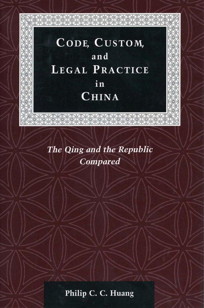 Code, Custom, and Legal Practice in China: The Qing and the Republic Compared als Taschenbuch