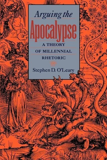 Arguing the Apocalypse: A Theory of Millennial Rhetoric als Buch