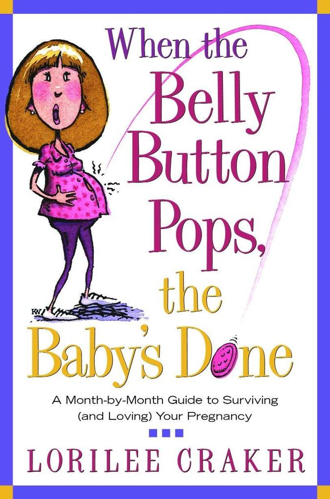 When the Belly Button Pops, the Baby's Done: A Month-By-Month Guide to Surviving (and Loving) Your Pregnancy als Taschenbuch