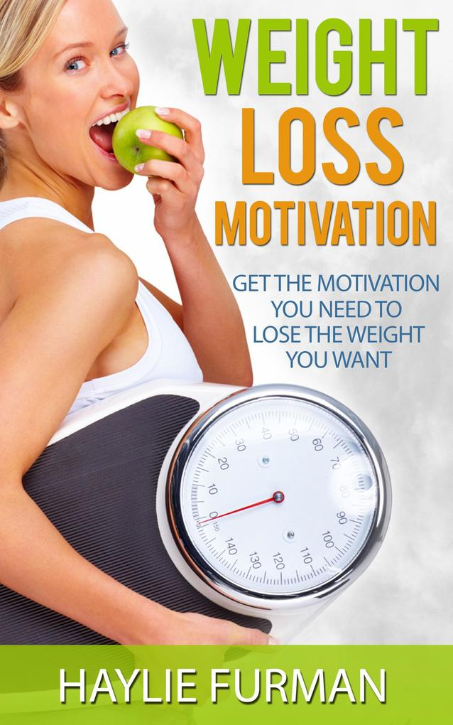 Weight Loss Motivation: Get The Motivation You ...