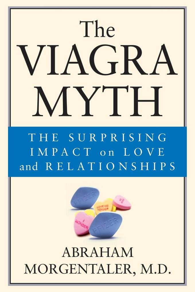 The Viagra Myth: The Surprising Impact on Love and Relationships als Buch