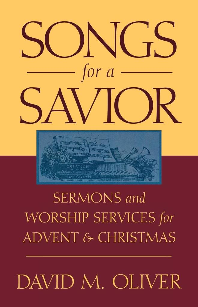 Songs for a Savior: Sermons and Worship Services for Advent and Christmas als Taschenbuch