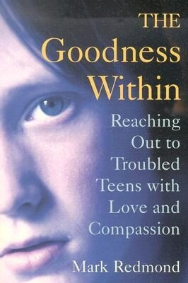 The Goodness Within: Reaching Out to Troubled Teens with Love and Compassion als Taschenbuch