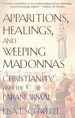 Apparitions, Healings, and Weeping Madonnas: Christianity and the Paranormal als Taschenbuch
