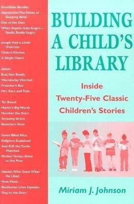 Building a Child's Library: Inside Twenty-Five Classic Children's Stories als Taschenbuch
