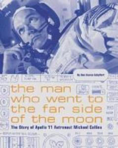 The Man Who Went to the Far Side of the Moon: The Story of Apollo 11 Astronaut Michael Collins als Buch (gebunden)