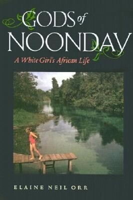 Gods of Noonday: A White Girl's African Life a White Girl's African Life als Buch