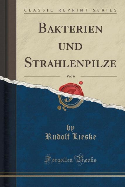 Bakterien und Strahlenpilze, Vol. 6 (Classic Re...