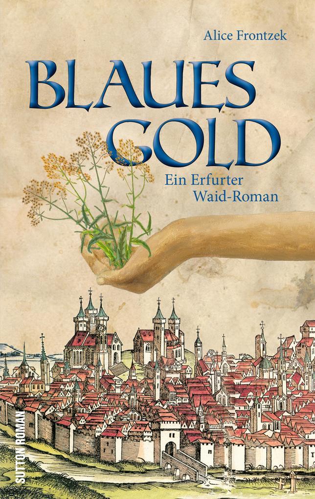 Blaues Gold - Ein Erfurter Waid Roman als eBook...