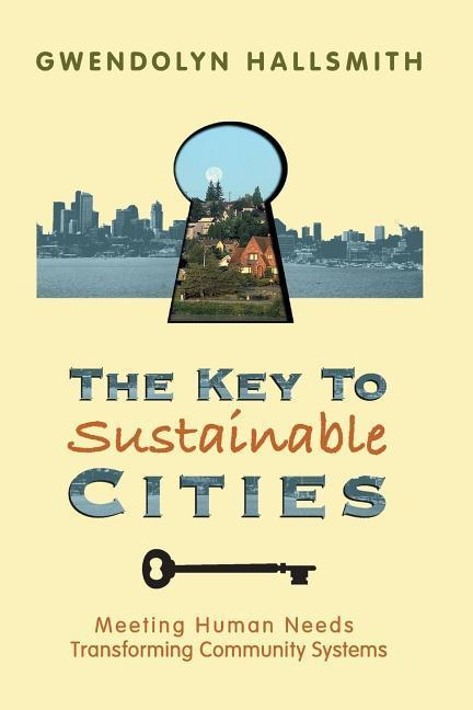 The Key to Sustainable Cities: Meeting Human Needs, Transforming Community Systems als Taschenbuch