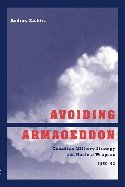 Avoiding Armageddon: Canadian Military Strategy and Nuclear Weapons 1950-63 als Taschenbuch
