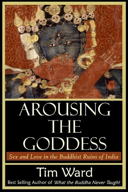Arousing the Goddess: Sex and Love in the Buddhist Ruins of India als Taschenbuch