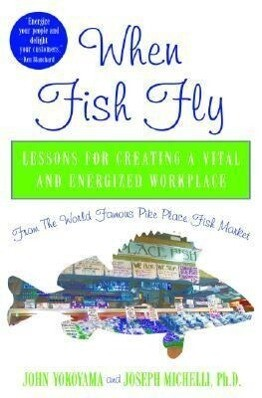 When Fish Fly: Lessons for Creating a Vital and Energized Workplace from the World Famous Pike Place Fish Market als Buch