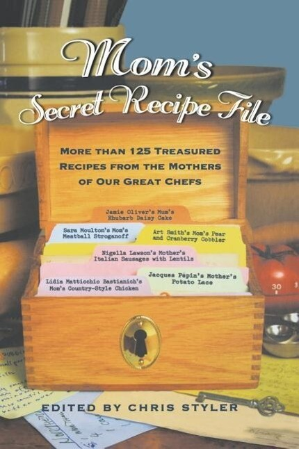 Mom's Secret Recipe File: More Than 125 Treasured Recipes from the Mothers of Our Great Chefs als Buch
