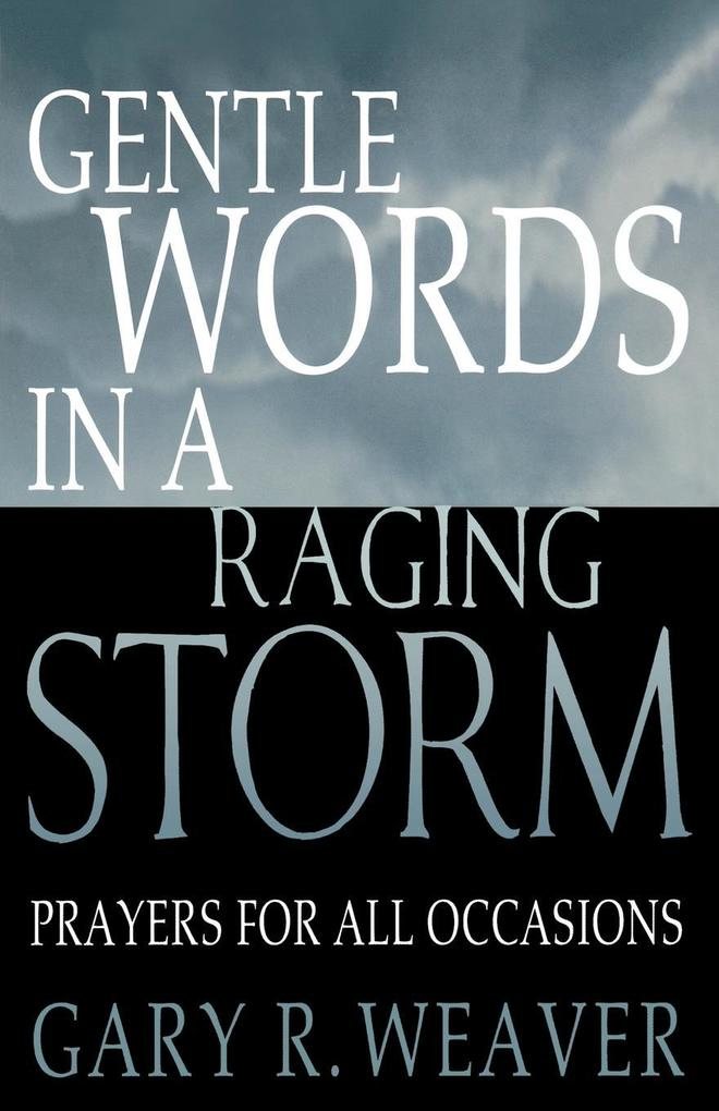 Gentle Words in a Raging Storm: Prayers for All Seasons als Taschenbuch