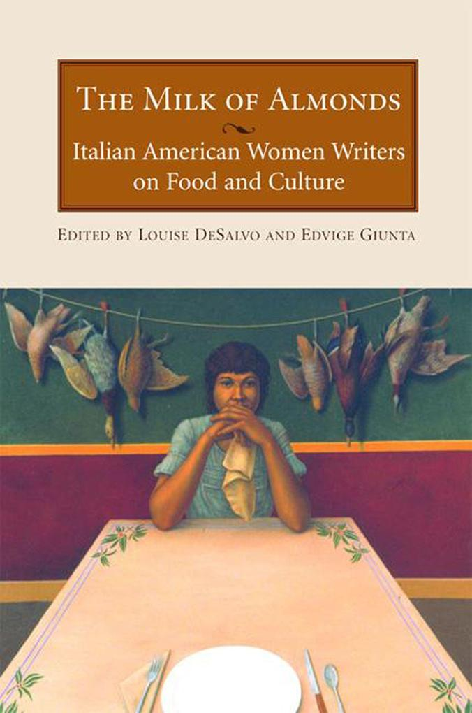 The Milk of Almonds: Italian American Women Writers on Food and Culture als Taschenbuch