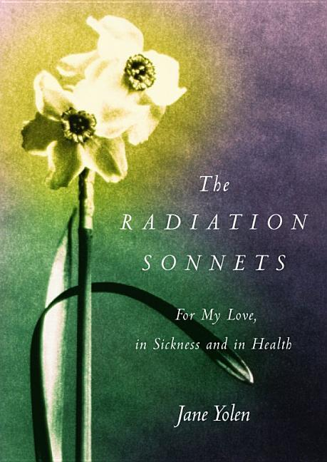 The Radiation Sonnets: For My Love, in Sickness and in Health als Buch