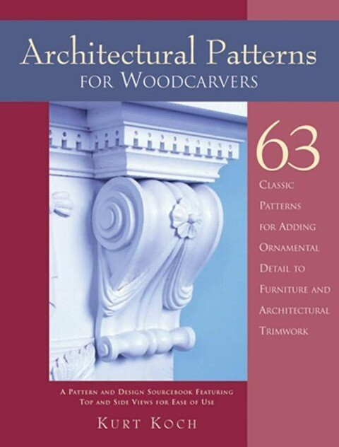 Architectural Patterns for Woodcarvers: 63 Classic Patterns for Adding Detail to Mantels Archways, Entrance Ways, Chair Backs, Bed Frames, Window Fram als Taschenbuch