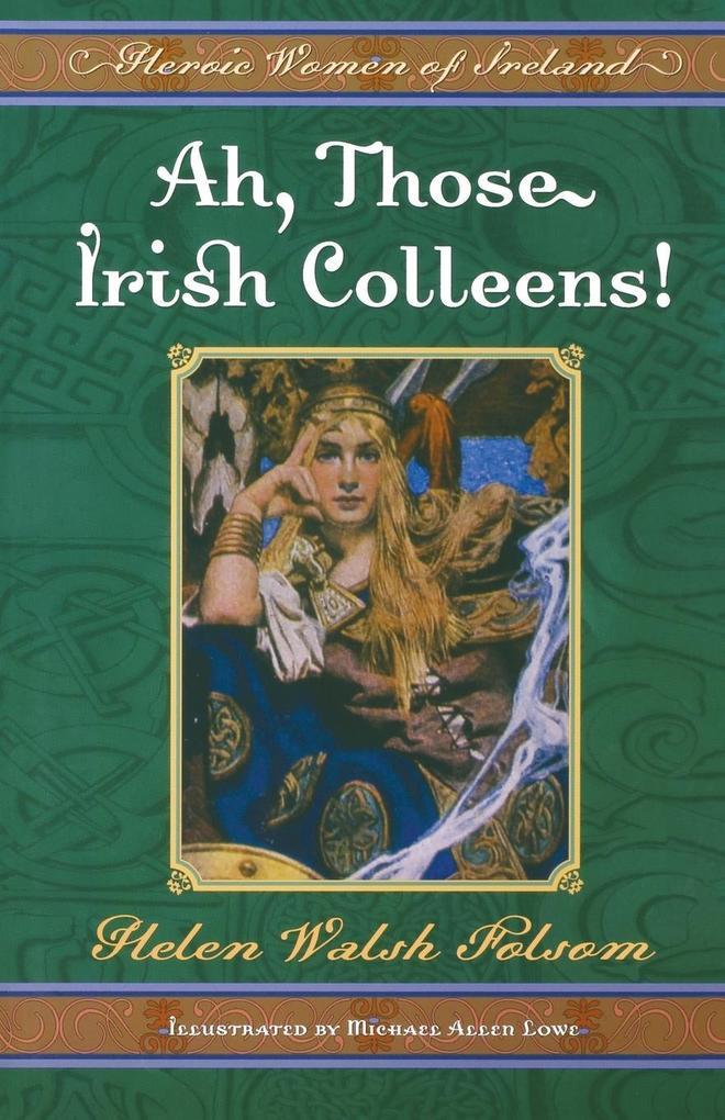 Ah, Those Irish Colleens!: Heroic Women of Ireland als Taschenbuch