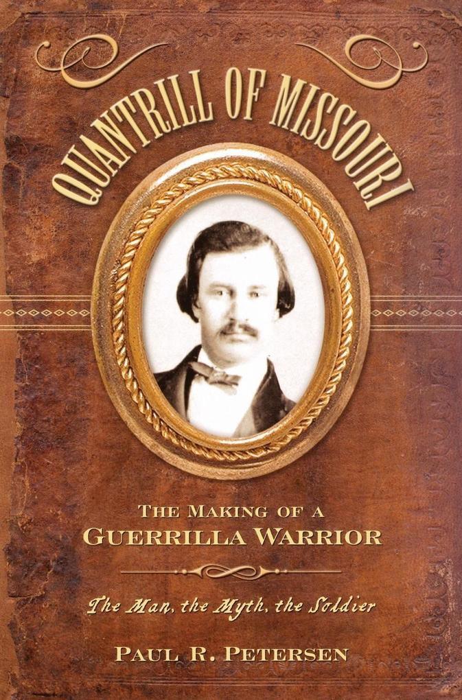 Quantrill of Missouri: The Making of a Guerilla Warrior als Buch