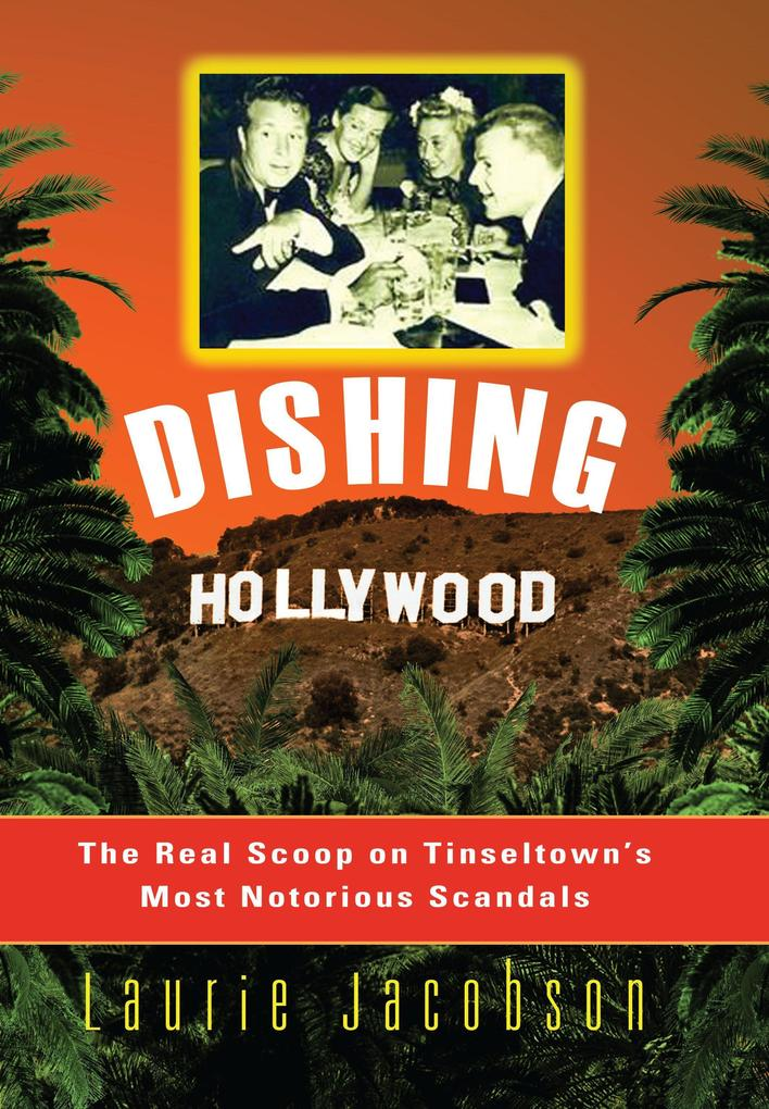 Dishing Hollywood: The Real Scoop on Tinseltown's Most Notorious Scandals als Taschenbuch