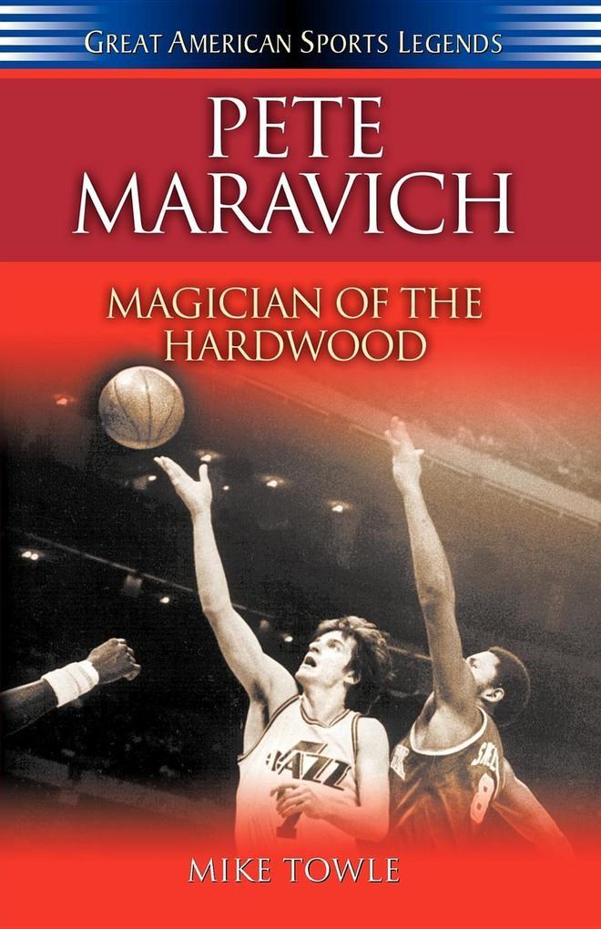 Pete Maravich: Magician of the Hardwood als Taschenbuch