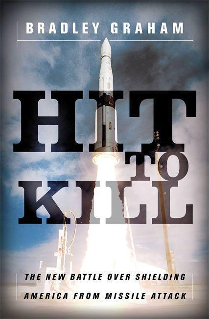 Hit to Kill: The New Battle Over Shielding America from Missile Attack als Taschenbuch