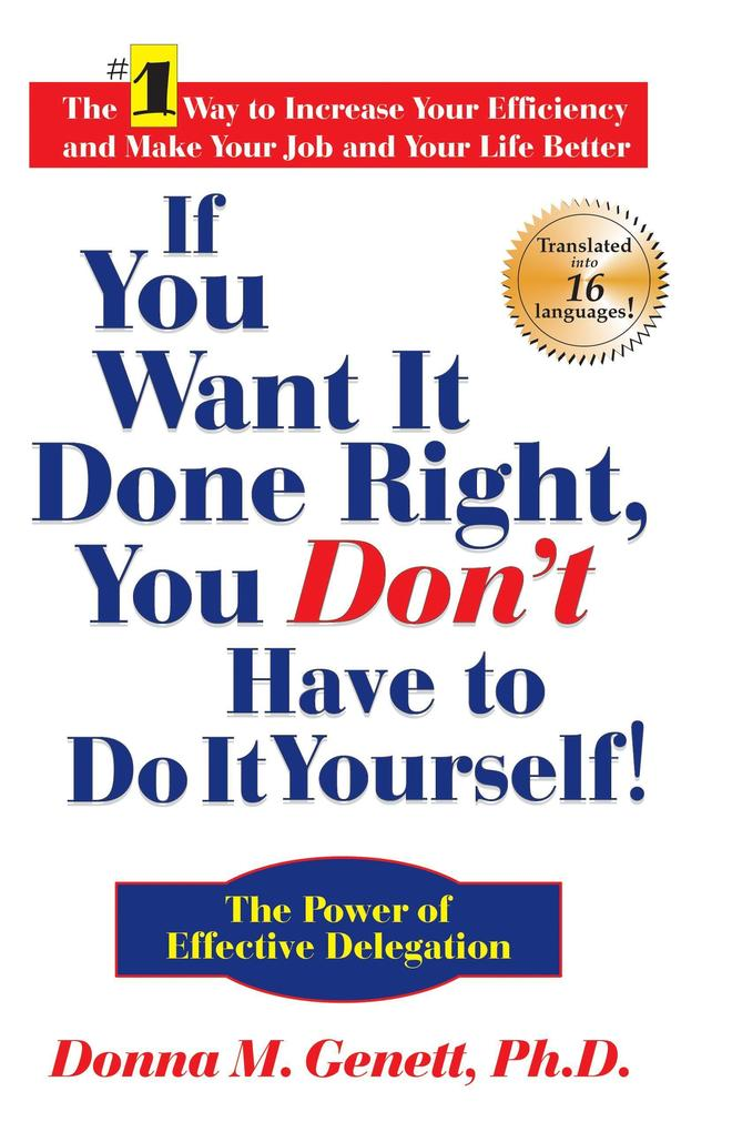 If You Want It Done Right, You Don't Have to Do It Yourself!: The Power of Effective Delegation als Buch