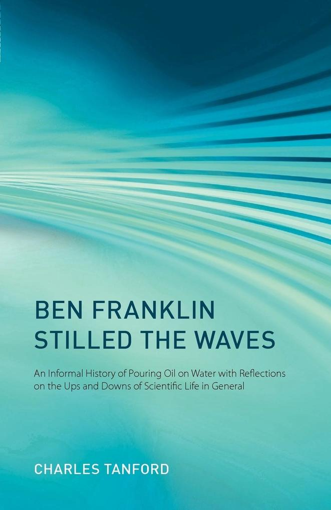 Ben Franklin Stilled the Waves: An Informal History of Pouring Oil on Water with Reflections on the Ups and Downs of Scientific Life in General als Buch