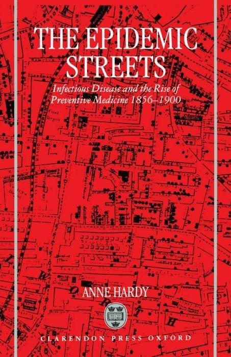 The Epidemic Streets: Infectious Diseases and the Rise of Preventive Medicine, 1856-1900 als Buch