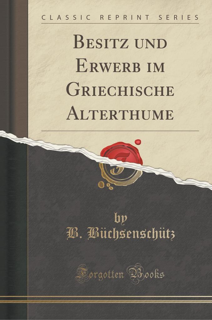 Besitz und Erwerb im Griechische Alterthume (Cl...