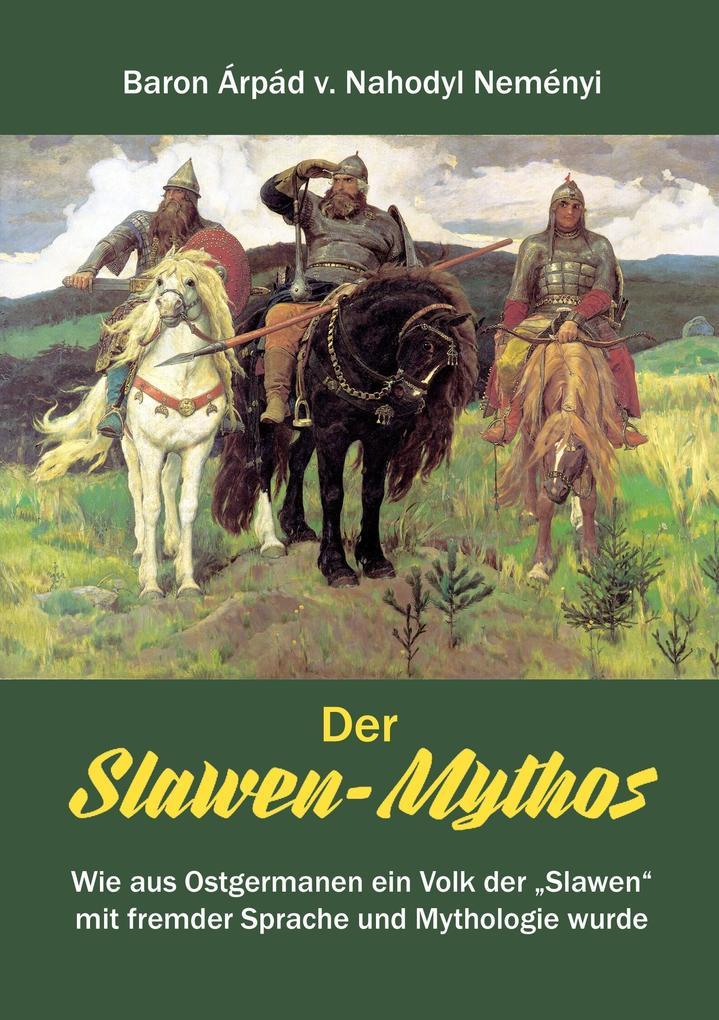 Der Slawen-Mythos als Buch von Àrpád von Nahody...