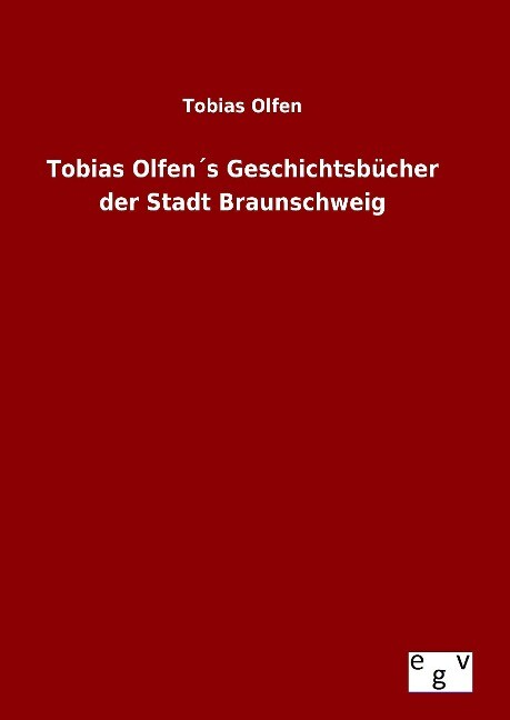 Tobias Olfen´s Geschichtsbücher der Stadt Braun...