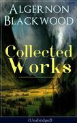 Collected Works of Algernon Blackwood (Unabridged)
