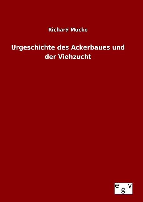 Urgeschichte des Ackerbaues und der Viehzucht a...