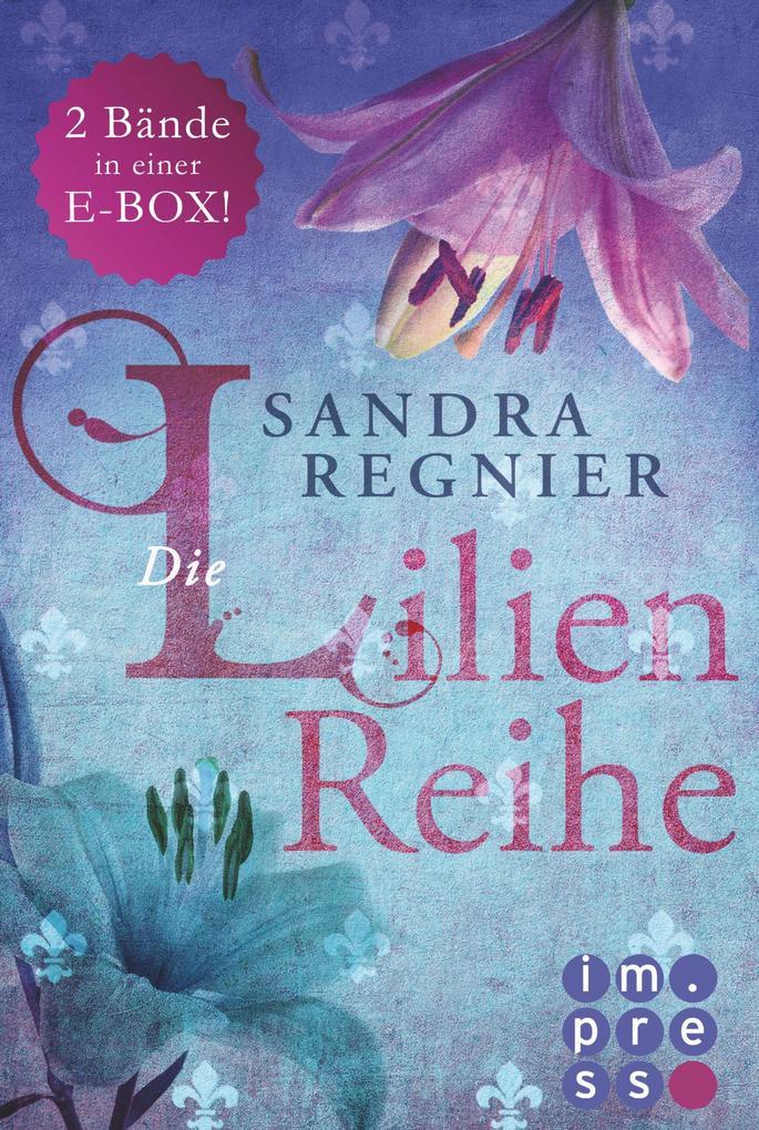 Die Lilien-Reihe: Das Herz der Lilie (Alle Bände in einer E-Box!) als eBook