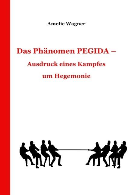 Das Phänomen PEGIDA - Ausdruck eines Kampfes um Hegemonie als Buch (gebunden)