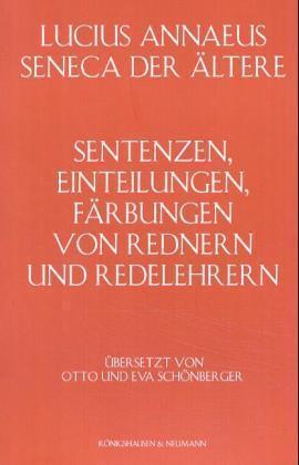 Seneca der Ältere: Sentenzen, Einteilungen, Färbungen von Rednern und Redelehrern als Buch