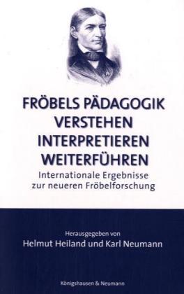 Fröbels Pädagogik verstehen - interpretieren - weiterführen als Buch