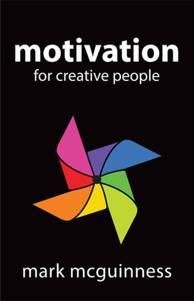 Motivation for Creative People: How to Stay Cre...