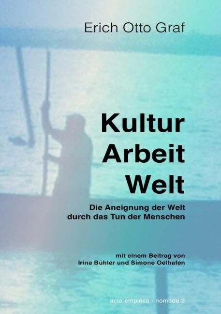 Kultur, Arbeit, Welt als Buch von Erich Otto Graf