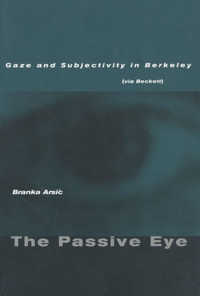 The Passive Eye: Gaze and Subjectivity in Berkeley (Via Beckett) als Taschenbuch