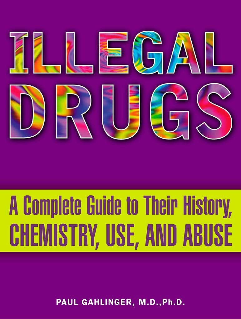 Illegal Drugs: A Complete Guide to Their History, Chemistry, Use, and Abuse als Taschenbuch