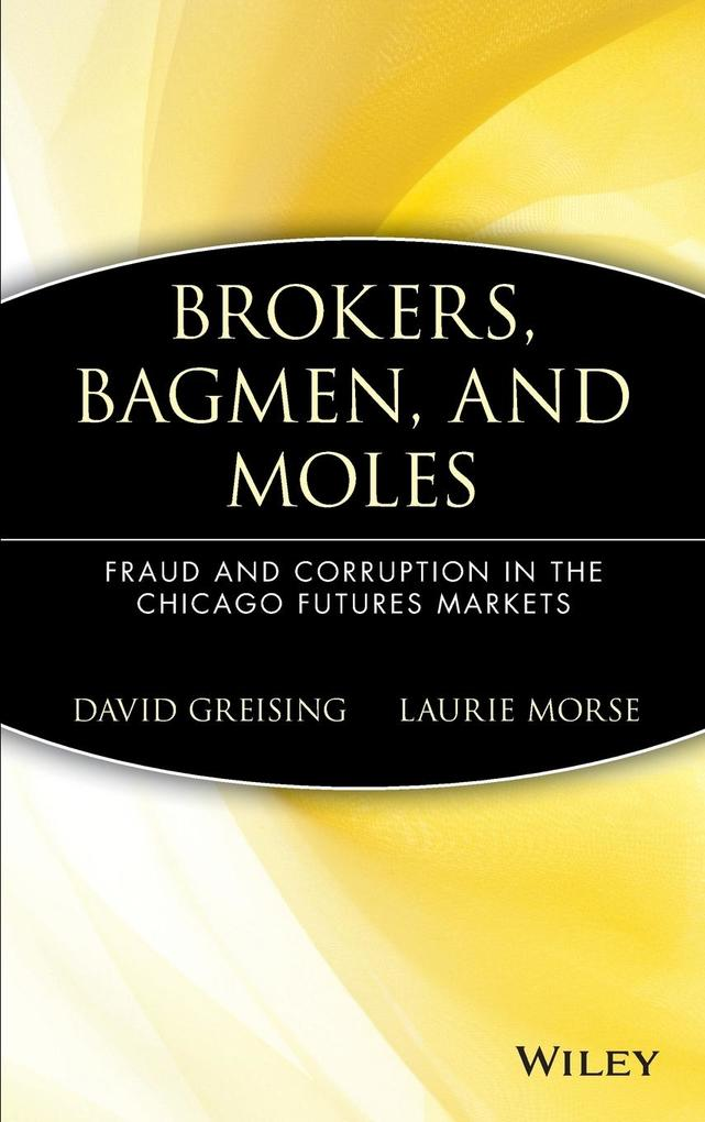 Brokers, Bagmen, and Moles: Fraud and Corruption in the Chicago Futures Markets als Buch
