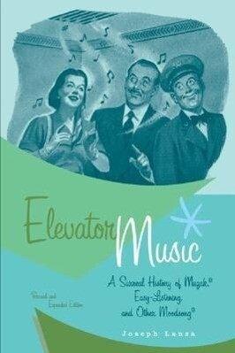 Elevator Music: A Surreal History of Muzak, Easy-Listening, and Other Moodsong als Taschenbuch